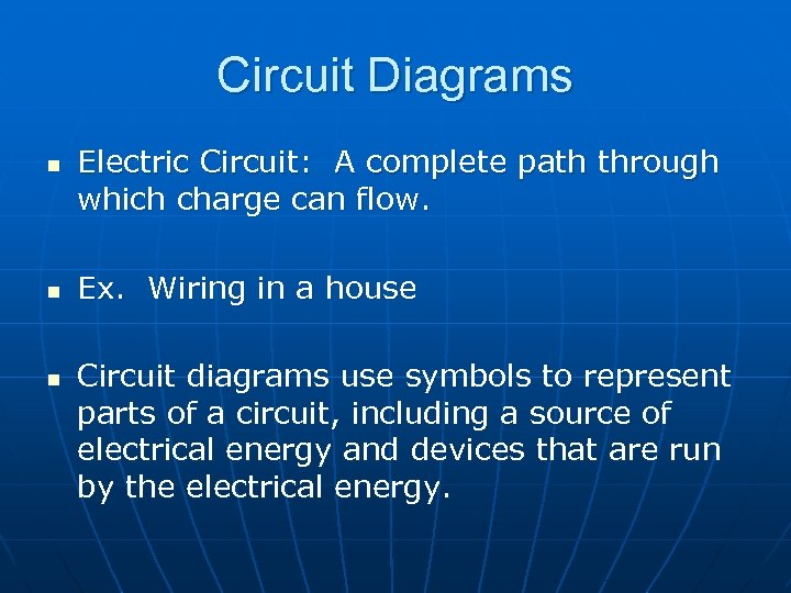 Circuit Diagrams n n n Electric Circuit: A complete path through which charge can