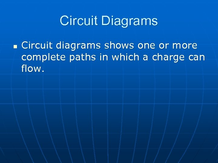 Circuit Diagrams n Circuit diagrams shows one or more complete paths in which a