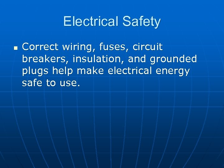 Electrical Safety n Correct wiring, fuses, circuit breakers, insulation, and grounded plugs help make
