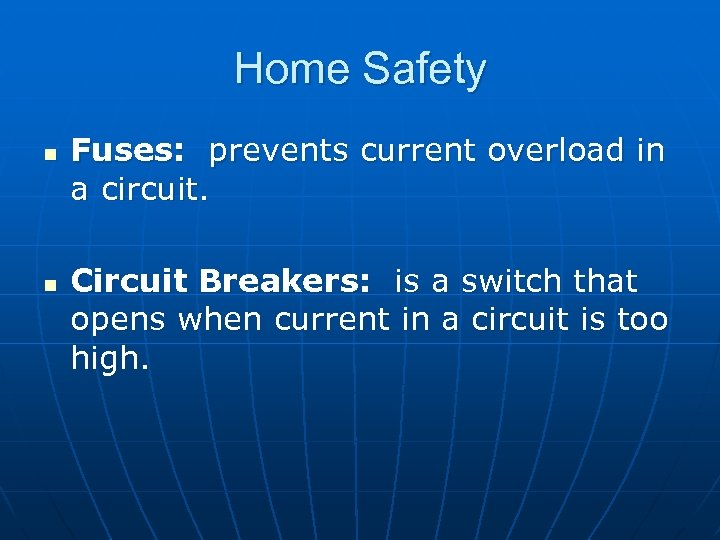 Home Safety n n Fuses: prevents current overload in a circuit. Circuit Breakers: is