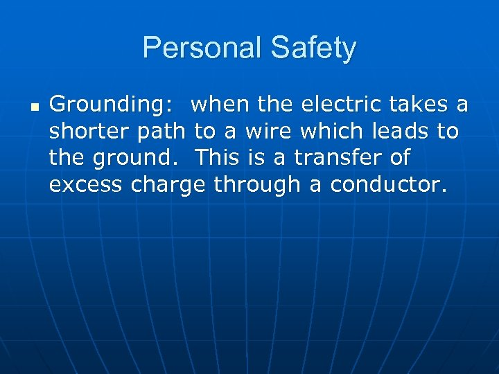 Personal Safety n Grounding: when the electric takes a shorter path to a wire