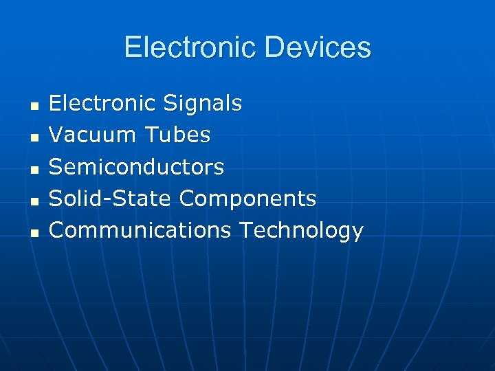 Electronic Devices n n n Electronic Signals Vacuum Tubes Semiconductors Solid-State Components Communications Technology