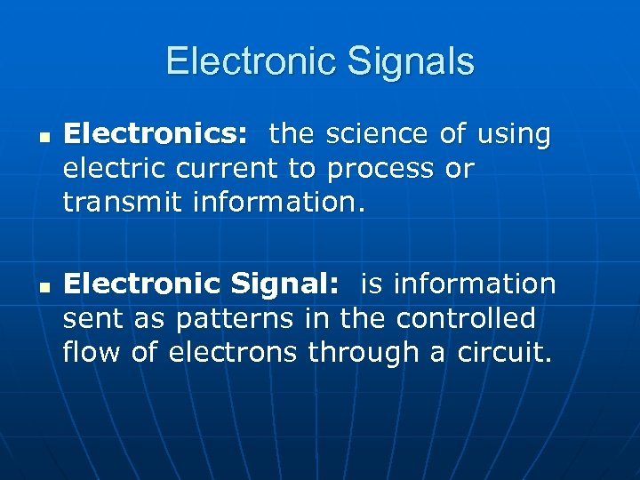 Electronic Signals n n Electronics: the science of using electric current to process or
