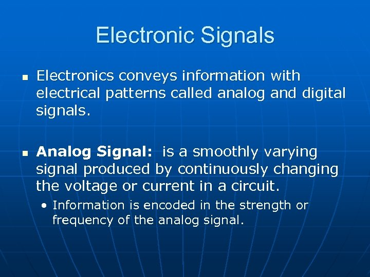 Electronic Signals n n Electronics conveys information with electrical patterns called analog and digital