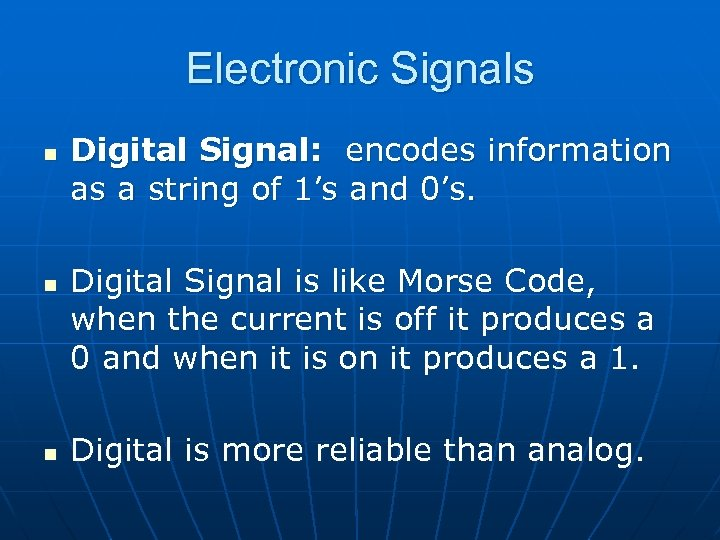 Electronic Signals n n n Digital Signal: encodes information as a string of 1's