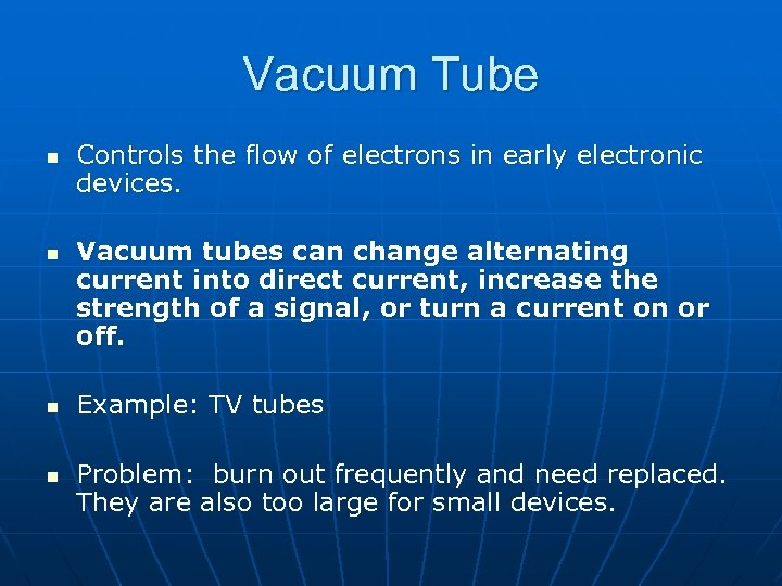 Vacuum Tube n n Controls the flow of electrons in early electronic devices. Vacuum