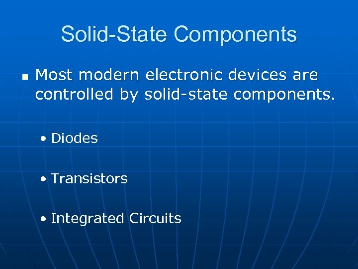 Solid-State Components n Most modern electronic devices are controlled by solid-state components. • Diodes