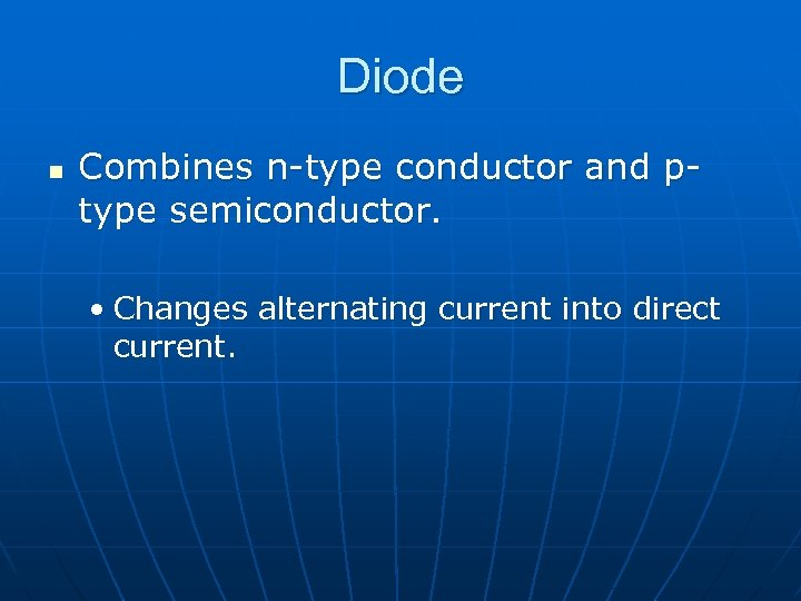 Diode n Combines n-type conductor and ptype semiconductor. • Changes alternating current into direct