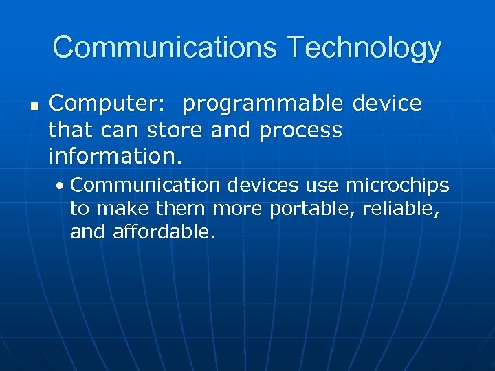 Communications Technology n Computer: programmable device that can store and process information. • Communication