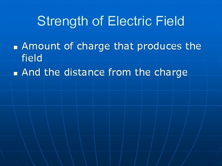 Strength of Electric Field n n Amount of charge that produces the field And
