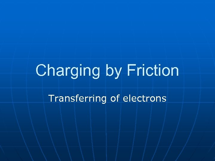 Charging by Friction Transferring of electrons