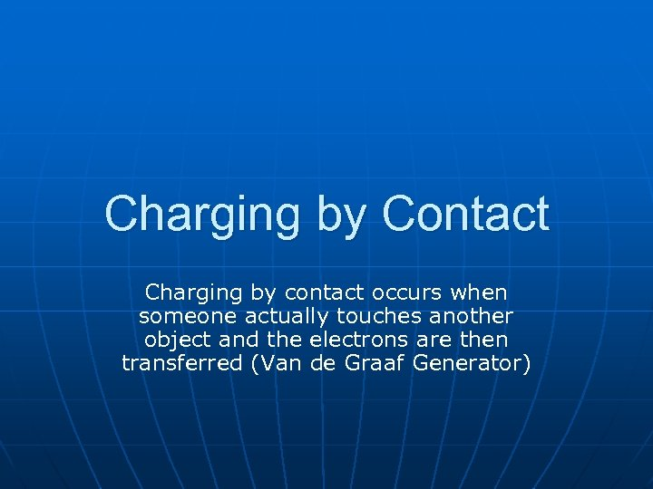 Charging by Contact Charging by contact occurs when someone actually touches another object and