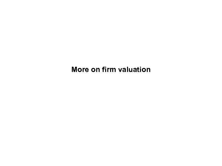 More on firm valuation