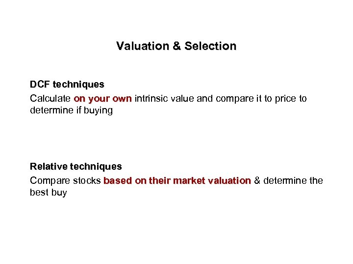 Valuation & Selection DCF techniques Calculate on your own intrinsic value and compare it