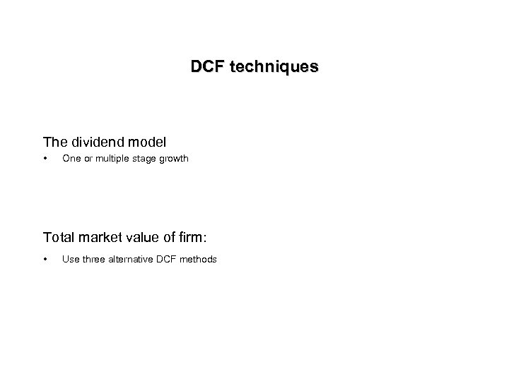 DCF techniques The dividend model • One or multiple stage growth Total market value