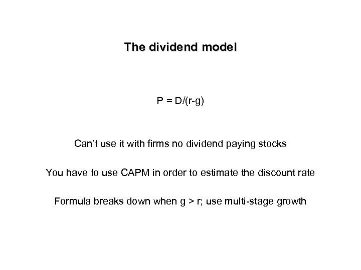 The dividend model P = D/(r-g) Can't use it with firms no dividend paying