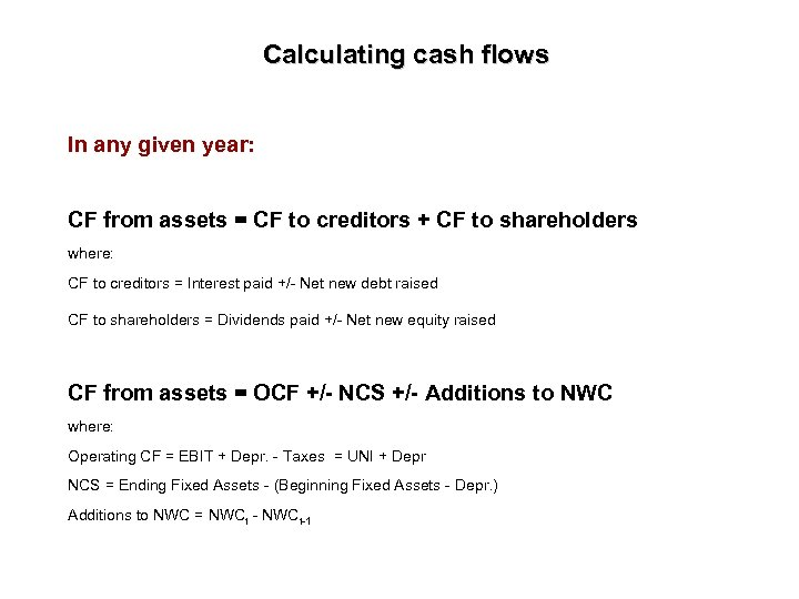 Calculating cash flows In any given year: CF from assets = CF to creditors