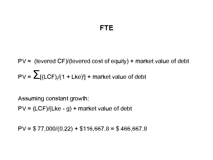 FTE PV = (levered CF)/(levered cost of equity) + market value of debt PV