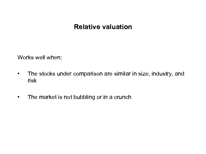 Relative valuation Works well when: • The stocks under comparison are similar in size,