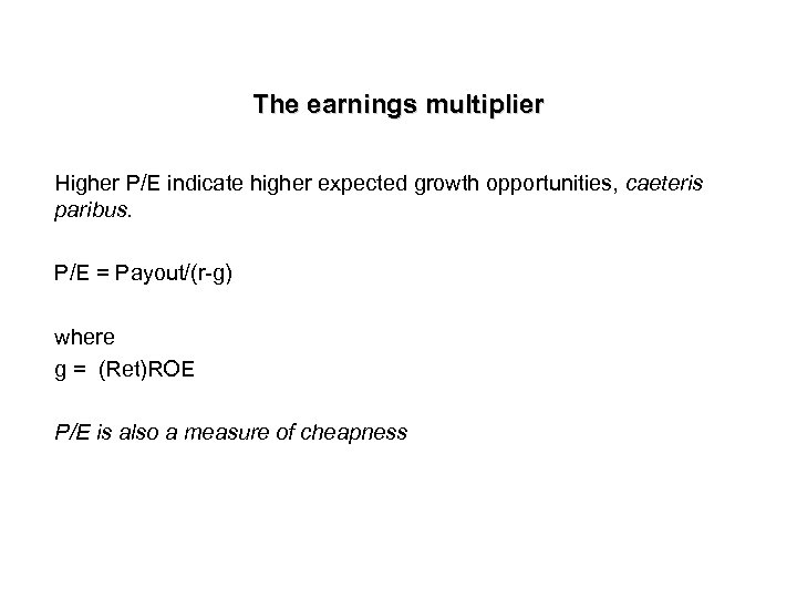 The earnings multiplier Higher P/E indicate higher expected growth opportunities, caeteris paribus. P/E =