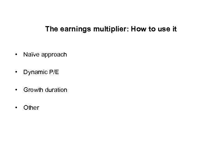 The earnings multiplier: How to use it • Naïve approach • Dynamic P/E •