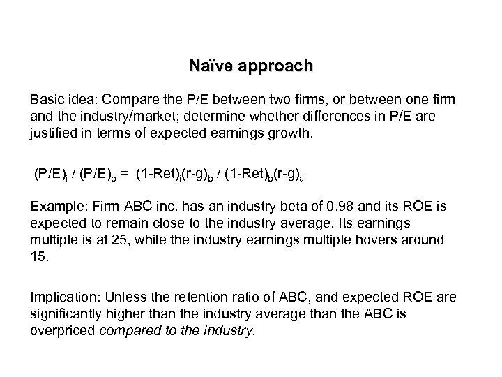 Naïve approach Basic idea: Compare the P/E between two firms, or between one firm