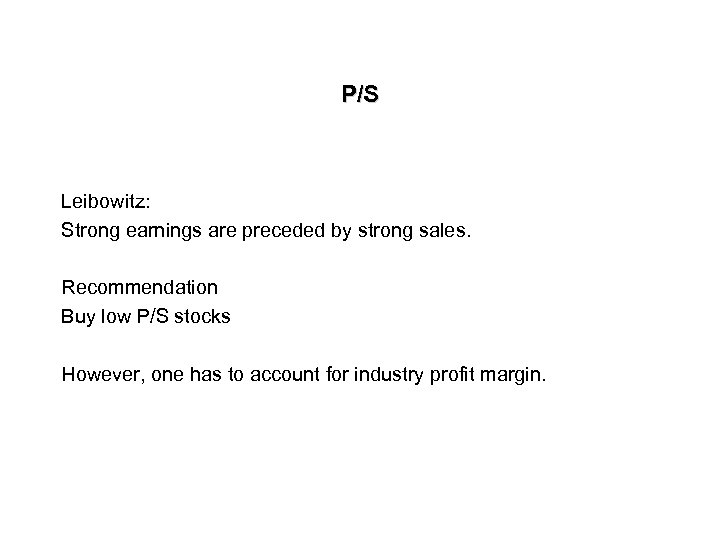 P/S Leibowitz: Strong earnings are preceded by strong sales. Recommendation Buy low P/S stocks