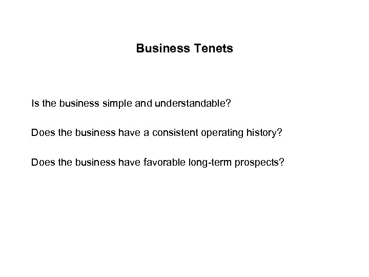 Business Tenets Is the business simple and understandable? Does the business have a consistent