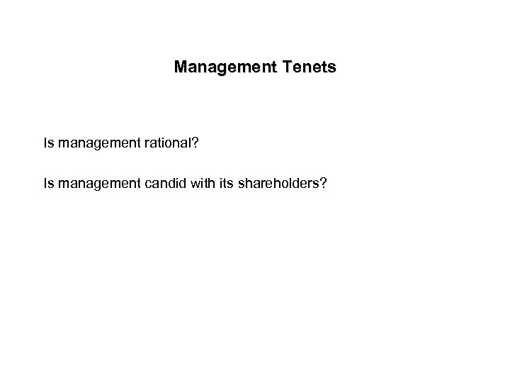 Management Tenets Is management rational? Is management candid with its shareholders?