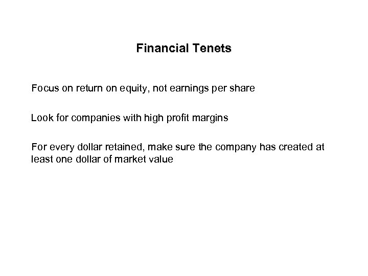 Financial Tenets Focus on return on equity, not earnings per share Look for companies