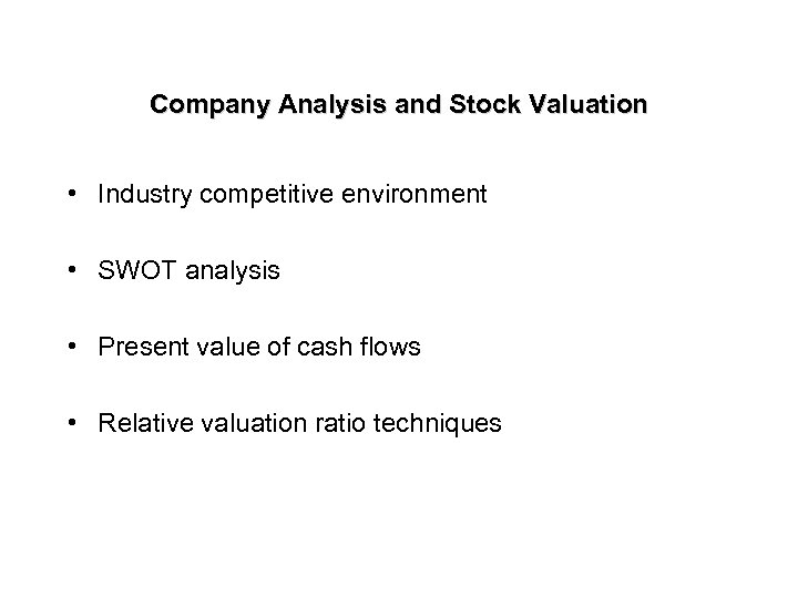 Company Analysis and Stock Valuation • Industry competitive environment • SWOT analysis • Present