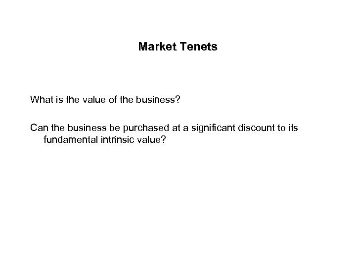 Market Tenets What is the value of the business? Can the business be purchased