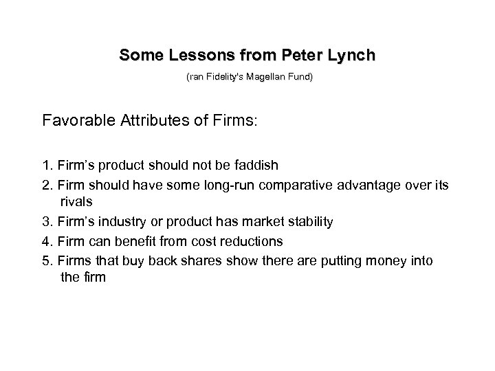 Some Lessons from Peter Lynch (ran Fidelity's Magellan Fund) Favorable Attributes of Firms: 1.