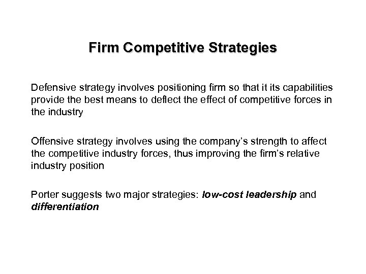 Firm Competitive Strategies Defensive strategy involves positioning firm so that it its capabilities provide