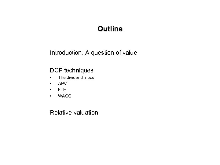 Outline Introduction: A question of value DCF techniques • • The dividend model APV
