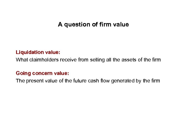 A question of firm value Liquidation value: What claimholders receive from selling all the