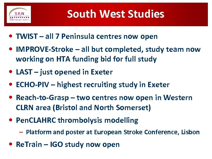 South West Studies • TWIST – all 7 Peninsula centres now open • IMPROVE-Stroke