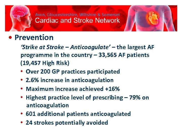 • Prevention 'Strike at Stroke – Anticoagulate' – the largest AF programme in