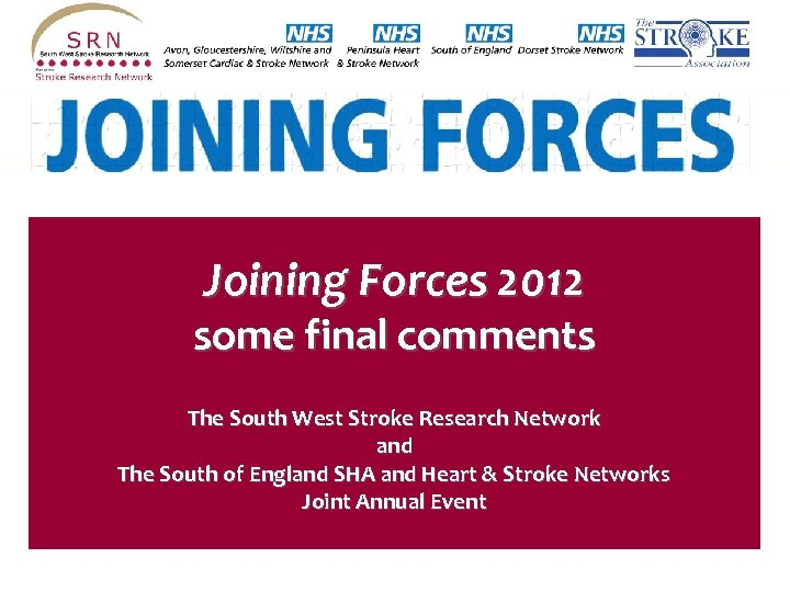 Joining Forces 2012 some final comments The South West Stroke Research Network and The