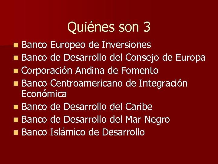 Quiénes son 3 n Banco Europeo de Inversiones n Banco de Desarrollo del Consejo