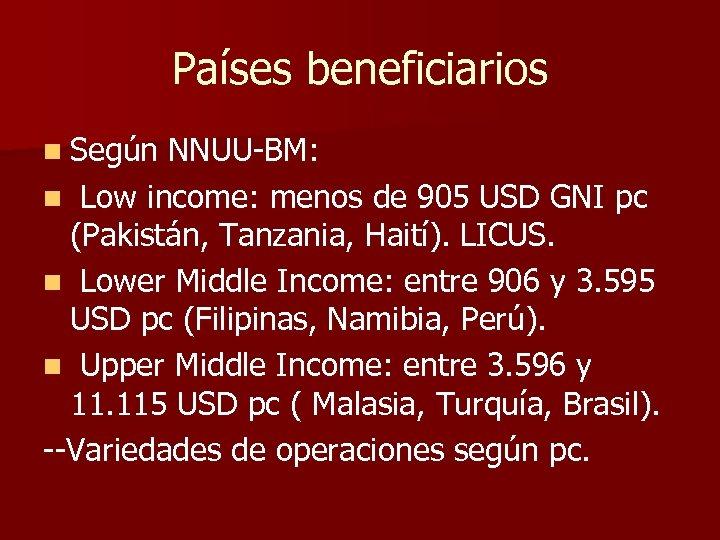 Países beneficiarios n Según NNUU-BM: n Low income: menos de 905 USD GNI pc