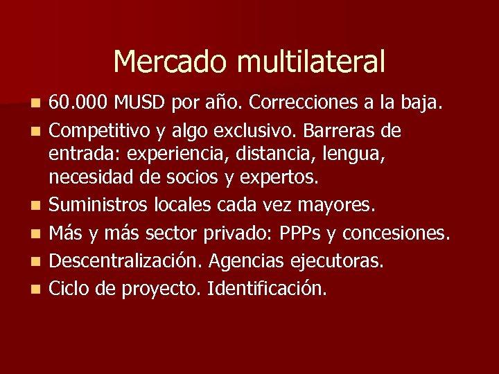 Mercado multilateral n n n 60. 000 MUSD por año. Correcciones a la baja.