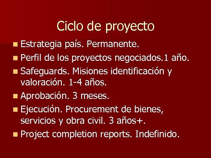 Ciclo de proyecto n Estrategia país. Permanente. n Perfil de los proyectos negociados. 1