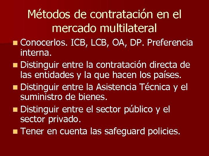 Métodos de contratación en el mercado multilateral n Conocerlos. ICB, LCB, OA, DP. Preferencia