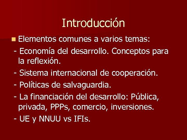 Introducción n Elementos comunes a varios temas: - Economía del desarrollo. Conceptos para la