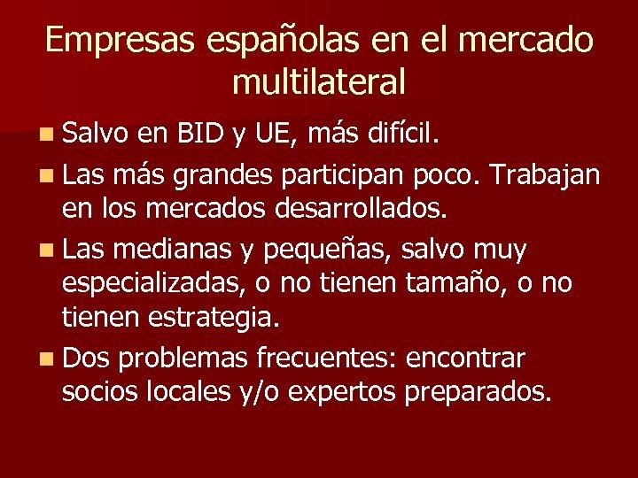 Empresas españolas en el mercado multilateral n Salvo en BID y UE, más difícil.