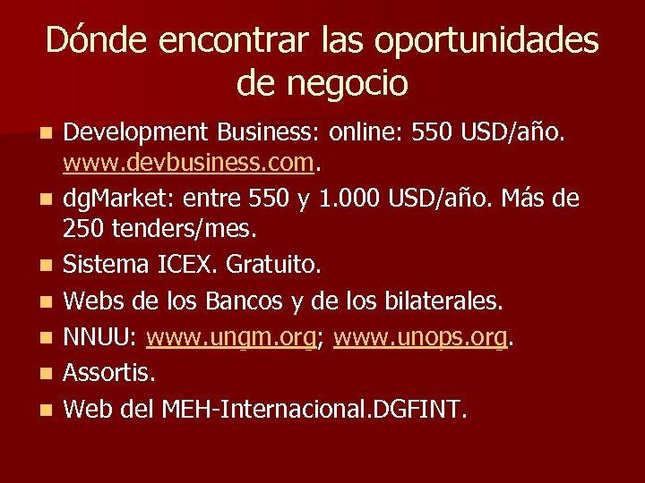 Dónde encontrar las oportunidades de negocio n n n n Development Business: online: 550