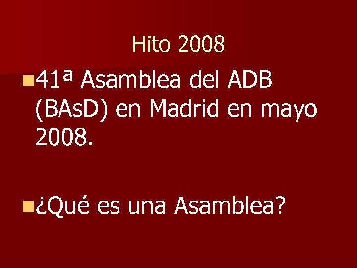 Hito 2008 n 41ª Asamblea del ADB (BAs. D) en Madrid en mayo 2008.