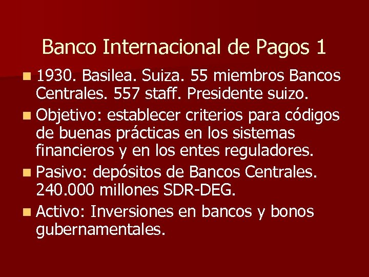 Banco Internacional de Pagos 1 n 1930. Basilea. Suiza. 55 miembros Bancos Centrales. 557