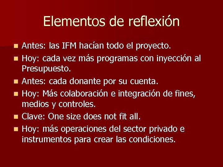 Elementos de reflexión n n n Antes: las IFM hacían todo el proyecto. Hoy: